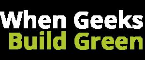 When Geeks Build Green